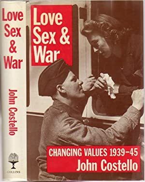 Love Sex & War: Changing Values 1939 - 45: Costello, John