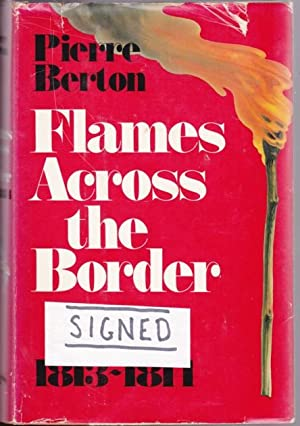 Flames Across the Border: The Invasion of Canada 1813-1814 -(SIGNED)-