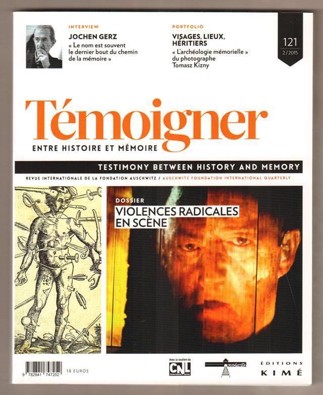 Temoigner. Entre Histoire et Mémoire no 121 / Testimony between History an Memory Dossier:Violence radicales en scène, Octobre 2015, - Collectif