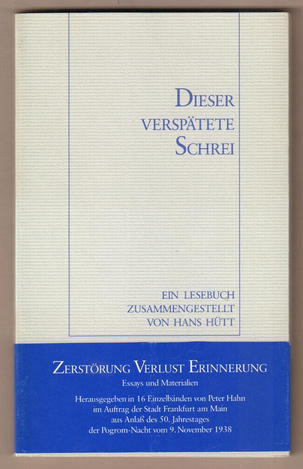 Dieser verspätete Schrei. Ein Lesebuch. Zusammengestellt von: Hütt, Hans (Hrsg.):