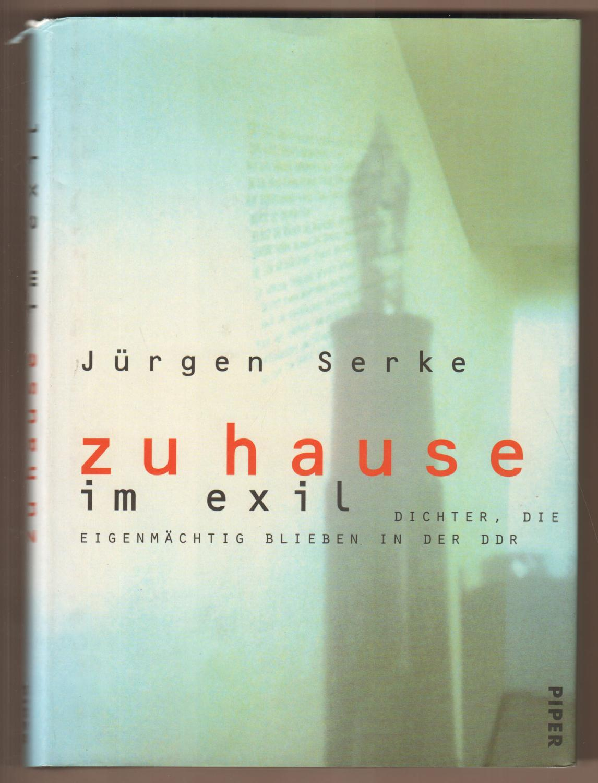 Zu Hause im Exil. Dichter, die eigenmächtig blieben in der DDR. Mit Fotos von Christian G. Irrgang. - Serke, Jürgen