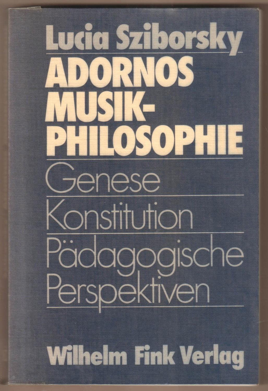 Adornos Musikphilosophie. Genese, Konstitution, pädagogische Perspektiven. - Sziborsky, Lucia