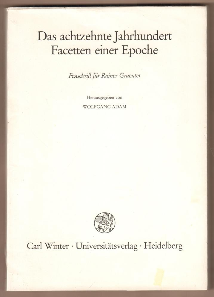 Das achtzehnte Jahrhundert. Facetten einer Epoche. Festschrift für Rainer Gruenter. - Adam, Wolfgang (Hrsg.)