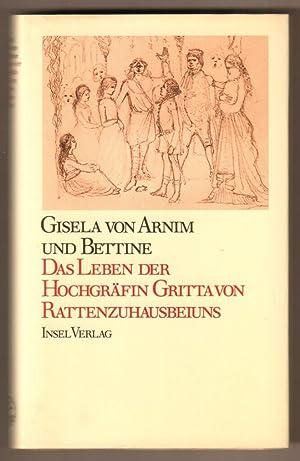 Das Leben der Hochgräfin Gritta von Rattenzuhausbeiuns.: Arnim, Gisela von