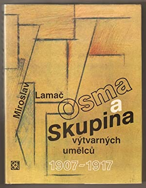Osma a Skupina vytvarnych umelcu. 1907-1917: Lamac, Miroslav: