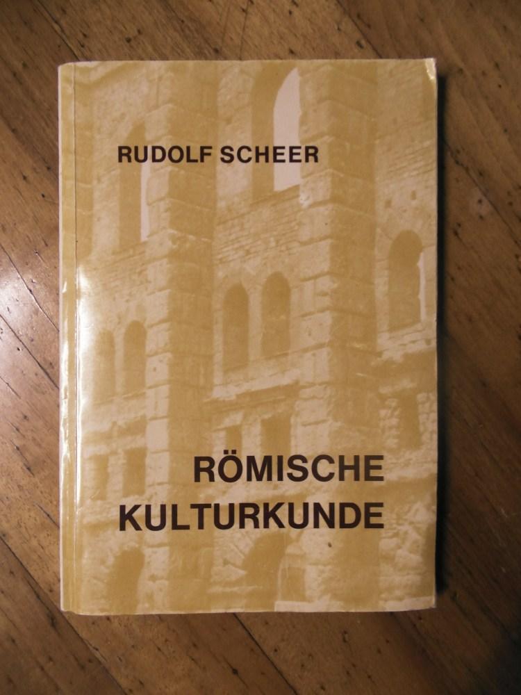 Römische Kulturkunde. Dritte umgearbeitete Auflage.: Scheer, Rudolf: