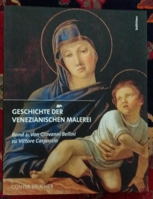 Geschichte der venezianischen Malerei; Teil: Bd. 2., Von Giovanni Bellini zu Vittore Carpaccio - Brucher, Günter