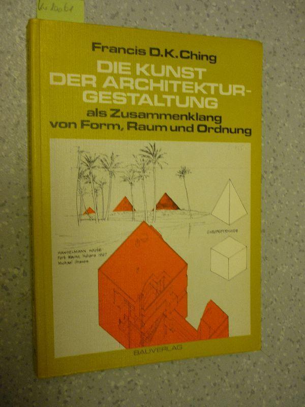 Die Kunst der Architekturgestaltung als Zusammenklang von: Ching, Francis D.