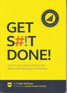 Get S#!T Done!: How to Hack Productivitiy in the Office with New Ways of Working