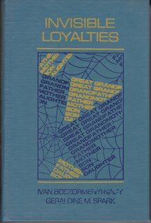Invisible Loyalties: Reciprocity in Intergenerational Family Therapy: Boszormenyi-Nagy, Ivan; Spark,