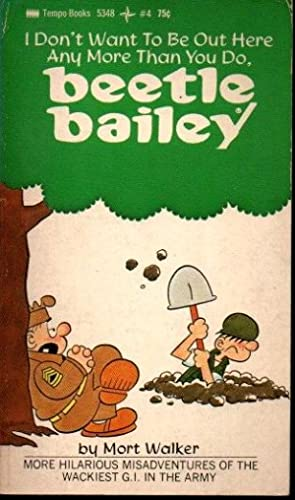 I DON'T TO BE OUT HERE ANY MORE THAN YOU DO, BEETLE BAILEY.
