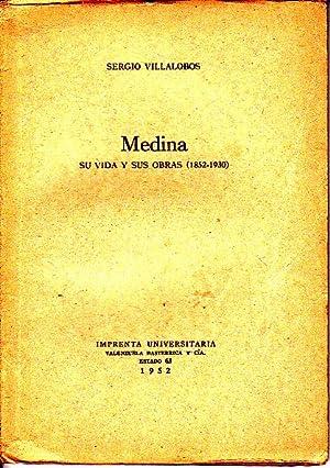 MEDINA. SU VIDA Y SUS OBRAS (1852-1930).: VILLALOBOS, Sergio.