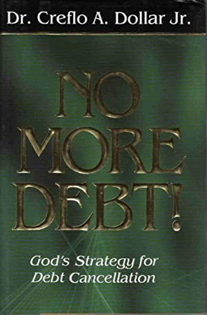 NO MORE DEBT!: GOD'S STRATEGY FOR DEBT CANCELLATION