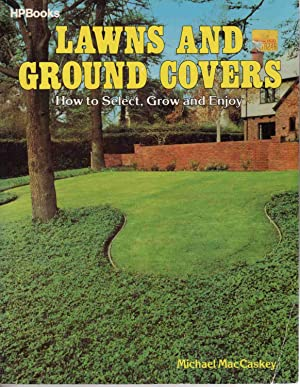 LAWNS AND GROUND COVERS: HOW TO SELECT, GROW & ENJOY