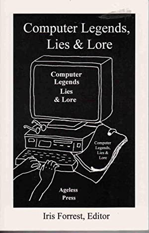 COMPUTER LEGENDS, LIES & LORE: Forrest, Iris (editor)