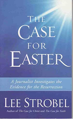 THE CASE FOR EASTER: JOURNALIST INVESTIGATES THE EVIDENCE FOR THE RESURRECTION