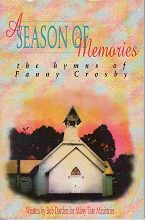 A SEASON OF MEMORIES: THE HYMNS OF FANNY CROSBY Ode to Fanny Crosby