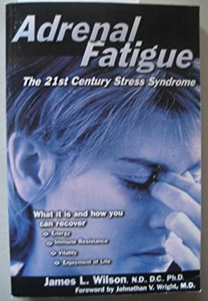 Adrenal Fatigue The 21st Century Stress Syndrome: Wilson, James &