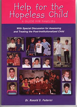 HELP FOR THE HOPELESS CHILD: A GUIDE: Federici, Dr. Ronald