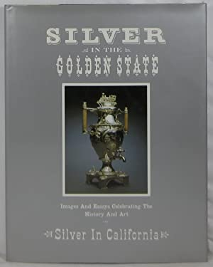 Silver in the Golden State: Images and Essays Celebrating The History and Art of Silver in Califo...