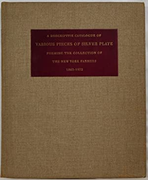 A Descriptive Catalogue of Various Pieces of Silver Plate Forming the Collection of The New York ...
