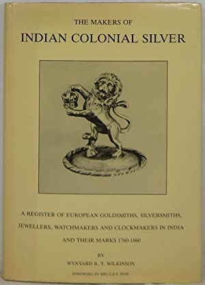 The Makers of Indian Colonial Silver: A Register of European Goldsmiths, Silversmiths, Jewellers,...