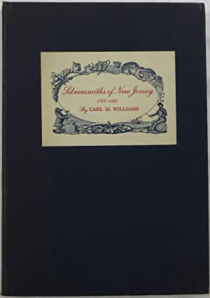 Silversmiths of New Jersey 1700-1825, With Some: Williams, Carl M.