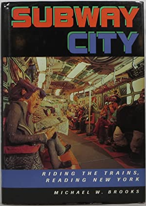 Subway City: Riding the Trains, Reading New York: Brooks, Michael W.