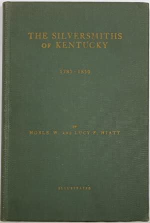 The Silversmiths of Kentucky, Together with Some: Hiatt, Noble W.