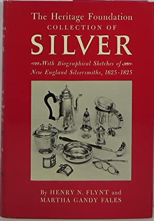 The Heritage Foundation Collection of Silver, With Biographical Sketches of New England Silversmi...