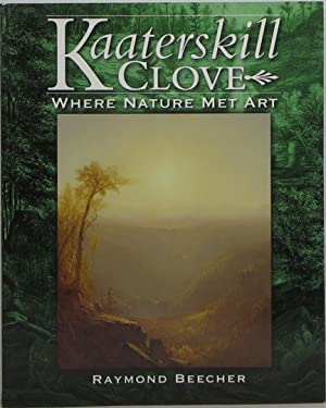 Kaaterskill Clove: Where Nature Met Art: Beecher, Raymond
