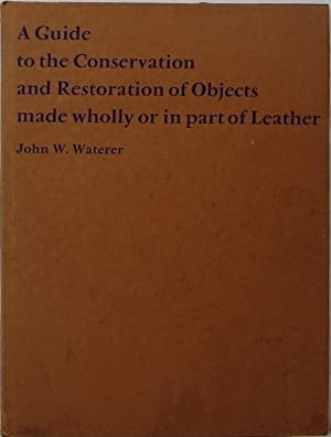 A Guide to the Conservation and Restoration of Objects made wholly or in part of Leather