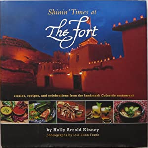 Shinin' Times at The Fort: Stories, Recipes, and Celebrations from the Landmark Colorado Restaurant