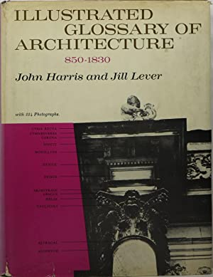 Illustrated Glossary of Architecture 850-1830: Harris, John and