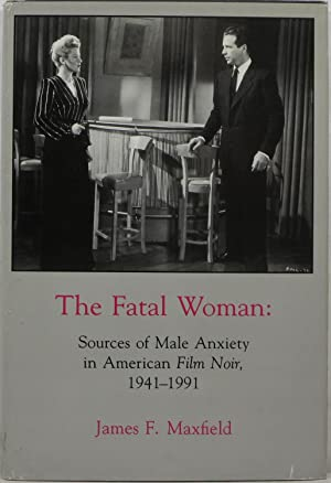 The Fatal Woman: Sources of Male Anxiety in American Film Noir, 1941-1991