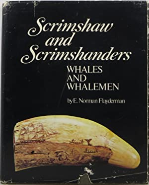 Scrimshaw and Scrimshanders: Whales and Whalemen: Flayderman, E. Norman