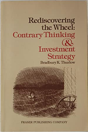 Rediscovering the Wheel: Contrary Thinking & Investment Strategy