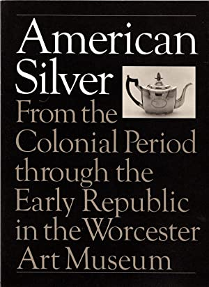 American Silver From the Colonial Period through the Early Republic in the Worcester Art Museum