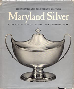 Eighteenth and Nineteenth Century Maryland Silver in the Collection of the Baltimore Museum of Art