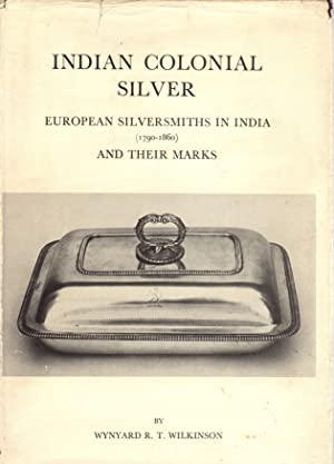 Indian Colonial Silver: European Silversmiths in India (1790-1860) and Their Marks