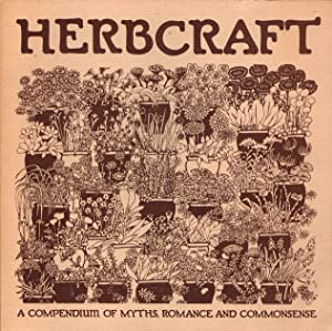 Herbcraft: A Compendium of Myths, Romance, and Commensense