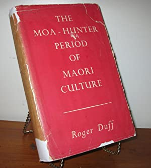 THE MOA HUNTER PERIOD OF MAORI CULTURE: Roger Duff