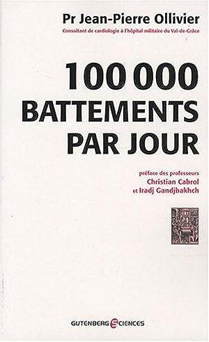100 000 battements par jour: Ollivier Jean-Pierre, Cabrol Christian, Gandjbakhch Iradj