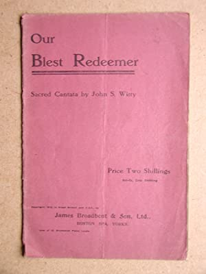 Our Blest Redeemer. Sacred Cantata.: Witty, John S.