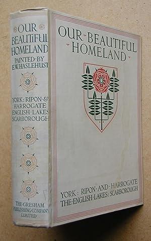 Our Beautiful Homeland: York. Ripon And Harrogate.: Benson, George, A.