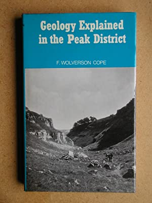 Geology Explained in the Peak District.: Cope, F. Wolverson.