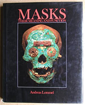 Masks: Their Meaning and Function.: Lommel, Andreas.