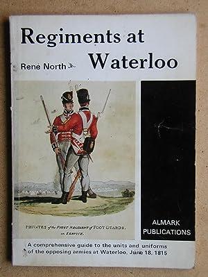 Regiments at Waterloo.: North, Rene.