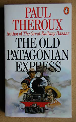 The Old Patagonian Express: By Train Through: Theroux, Paul.