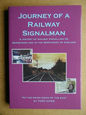 Journey of a Railway Signalman: A History of Railway Signalling on Merseyside and in North-West E...